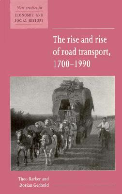 The Rise and Rise of Road Transport, 1700-1990 (New Studies in Economic and Social History), Barker, Theo; Gerhold, Dorian