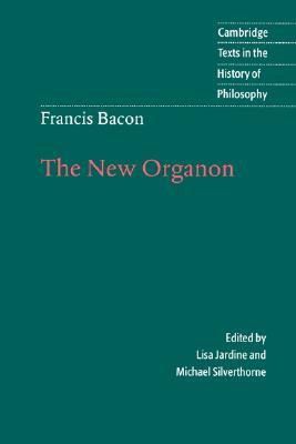 Francis Bacon: The New Organon (Cambridge Texts in the History of Philosophy), Bacon, Francis