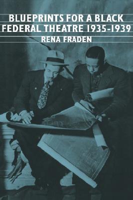 Blueprints for a Black Federal Theatre (Cambridge Studies in American Literature and Culture), Fraden, Rena