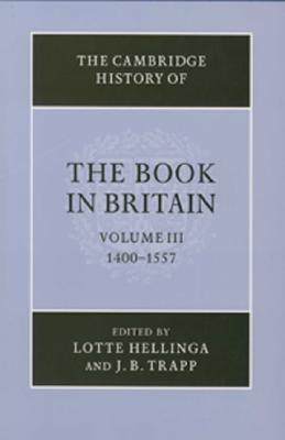The Cambridge History of the Book in Britain, Vol. 3: 1400-1557 (Volume 3)