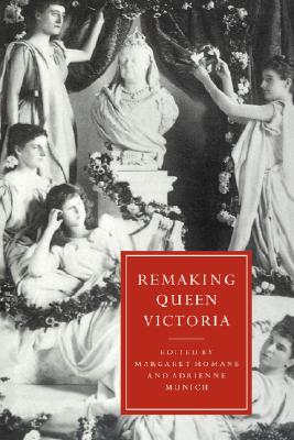 Image for Remaking Queen Victoria (Cambridge Studies in Nineteenth-Century Literature and Culture)