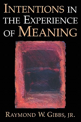 Intentions in the Experience of Meaning, Gibbs, Raymond W.