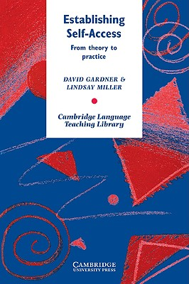 Establishing Self-Access: From Theory to Practice (Cambridge Language Teaching Library), Gardner, David; Miller, Lindsay