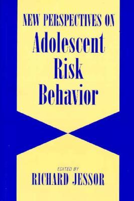 New Perspectives on Adolescent Risk Behavior, Jessor, Richard [editor]