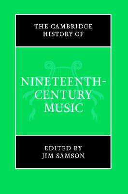 Image for The Cambridge History of Nineteenth-Century Music (The Cambridge History of Music)