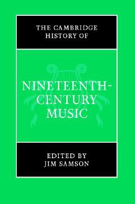 The Cambridge History of Nineteenth-Century Music (The Cambridge History of Music)