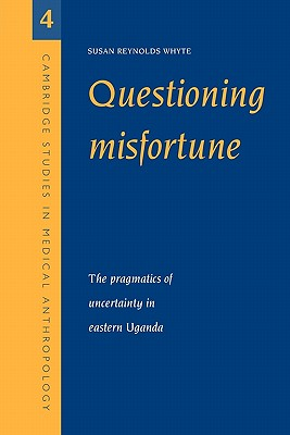 Image for Questioning Misfortune: The Pragmatics of Uncertainty in Eastern Uganda (Cambridge Studies in Medical Anthropology)