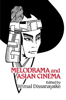 Image for Melodrama and Asian Cinema (Cambridge Studies in Film)