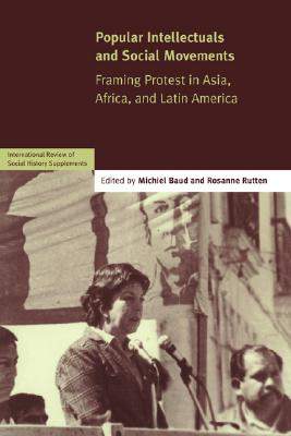 Popular Intellectuals and Social Movements: Framing Protest in Asia, Africa, and Latin America (International Review of Social History Supplements)