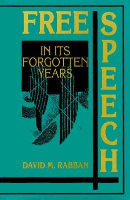 Free Speech in Its Forgotten Years, Rabban, David M.
