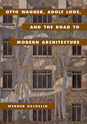 Otto Wagner, Adolf Loos, and the Road to Modern Architecture, Oechslin, Werner And  Lynnette Widder