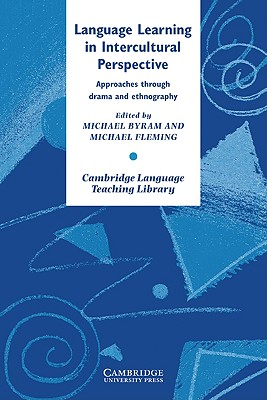 Language Learning in Intercultural Perspective: Approaches Through Drama and Ethnography (Cambridge Language Teaching Library)