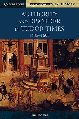 Image for Authority and Disorder in Tudor Times, 1485-1603 (Cambridge Perspectives in History)
