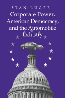 Image for Corporate Power, American Democracy, and the Automobile Industry