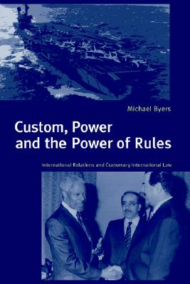 Image for Custom, Power and the Power of Rules: International Relations and Customary International Law