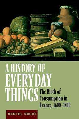 Image for A History of Everyday Things: The Birth of Consumption in France, 1600-1800