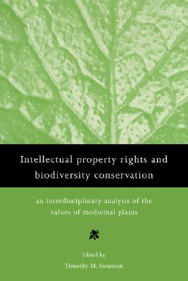 Intellectual Property Rights and Biodiversity Conservation: An Interdisciplinary Analysis of the Values of Medicinal Plants