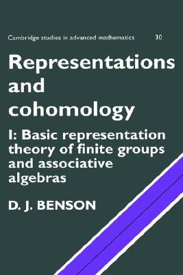 Representations and Cohomology: Volume 1, Basic Representation Theory of Finite Groups and Associative Algebras (Cambridge Studies in Advanced Mathematics), Benson, D. J.