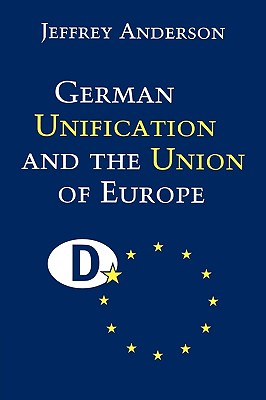 Image for German Unification and the Union of Europe: The Domestic Politics of Integration Policy