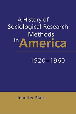 Image for A History of Sociological Research Methods in America, 1920-1960 (Ideas in Context)