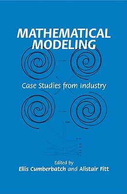 Mathematical Modeling: Case Studies from Industry