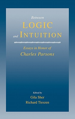 Image for Between Logic and Intuition: Essays in Honor of Charles Parsons