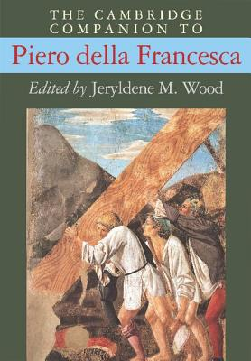 The Cambridge Companion to Piero della Francesca (Cambridge Companions to the History of Art)
