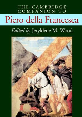 The Cambridge Companion to Piero della Francesca (Cambridge Companions to the History of Art)