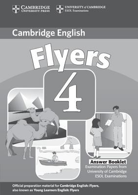 Cambridge Young Learners English Tests Flyers 4 Answer Booklet  Examination Papers from the University of Cambridge ESOL Examinations, Cambridge ESOL
