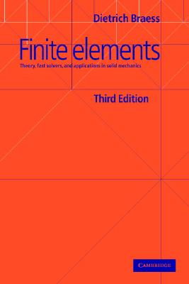 Finite Elements: Theory, Fast Solvers, and Applications in Solid Mechanics, Braess, Dietrich