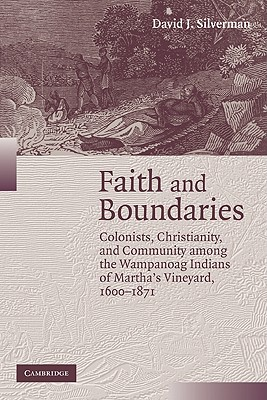 Image for Faith and Boundaries: Colonists, Christianity, and Community Among the Wampanoag Indians of Martha's Vineyard, 1600-1871 (Studies in North American Indian History)