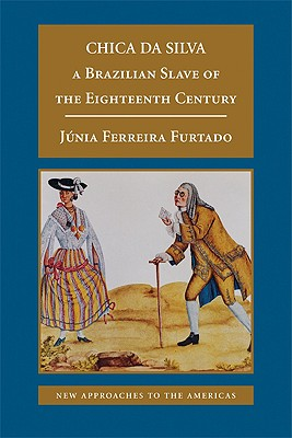 Image for Chica da Silva: A Brazilian Slave of the Eighteenth Century (New Approaches to the Americas)