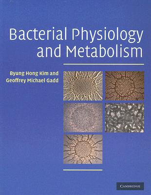 Bacterial Physiology and Metabolism, Kim, Byung Hong; Gadd, Geoffrey Michael