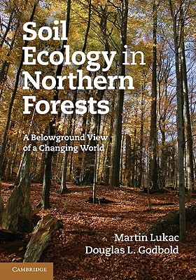 Soil Ecology in Northern Forests: A Belowground View of a Changing World, Lukac, Martin; Godbold, Douglas L.