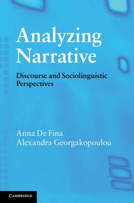 Analyzing Narrative: Discourse and Sociolinguistic Perspectives, De Fina, Anna; Georgakopoulou, Alexandra