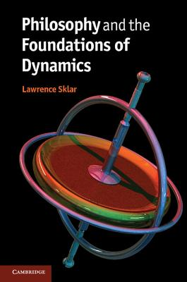 Philosophy and the Foundations of Dynamics, Sklar, Lawrence