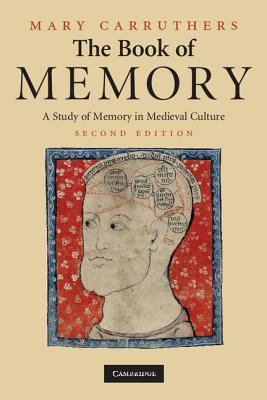 The Book of Memory: A Study of Memory in Medieval Culture (Cambridge Studies in Medieval Literature), MARY CARRUTHERS