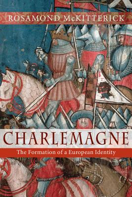 Charlemagne: The Formation of a European Identity, McKitterick, Rosamond