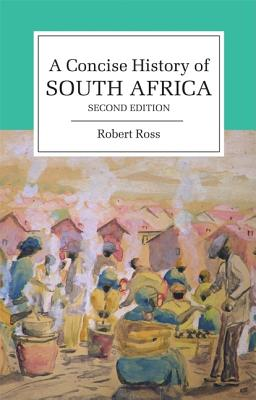 A Concise History of South Africa (Cambridge Concise Histories), Ross, Robert