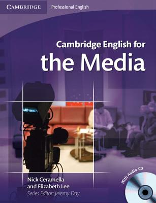 Cambridge English for the Media Student's Book with Audio CD, Ceramella, Nick,  Lee, Elizabeth,  Day, Jeremy