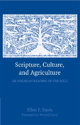 Scripture, Culture, and Agriculture: An Agrarian Reading of the Bible, Ellen F. Davis