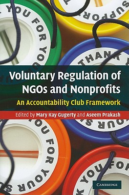 Voluntary Regulation of NGOs and Nonprofits: An Accountability Club Framework, Mary Kay Gugerty (Editor), Aseem Prakash (Editor)