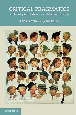 Critical Pragmatics: An Inquiry into Reference and Communication, Korta, Kepa; Perry, John