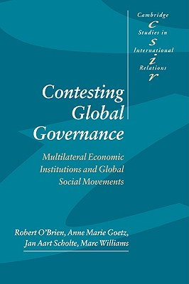 Image for Contesting Global Governance: Multilateral Economic Institutions and Global Social Movements (Cambridge Studies in International Relations)