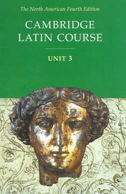 Cambridge Latin Course, Unit 3, 4th Edition (North American Cambridge Latin Course) (Latin and English Edition), North American Cambridge Classics Project