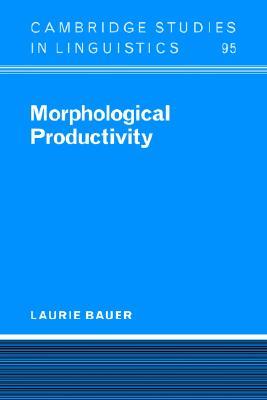 Morphological Productivity (Cambridge Studies in Linguistics), Bauer, Laurie