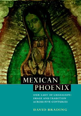 Image for MEXICAN PHOENIX OUR LADY OF GUADALUPE:IMAGE AND TRADITION ACROSS FIVE CENTURIES