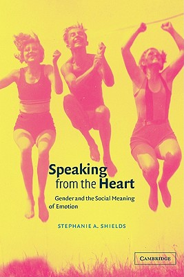 Image for Speaking from the Heart: Gender and the Social Meaning of Emotion (Studies in Emotion and Social Interaction)