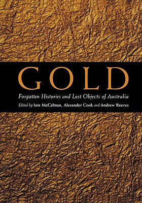 Image for Gold: Forgotten Histories and Lost Objects of Australia