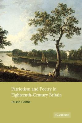Patriotism and Poetry in Eighteenth-Century Britain, Griffin, Dustin